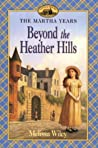 Beyond the Heather Hills (Little House: The Martha Years, #4)