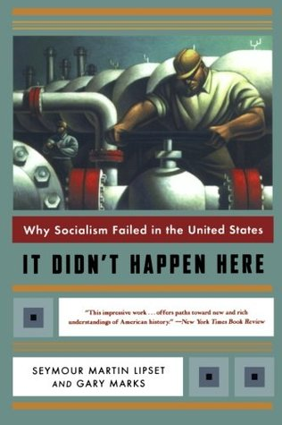 It Didn't Happen Here: Why Socialism Failed in the United States