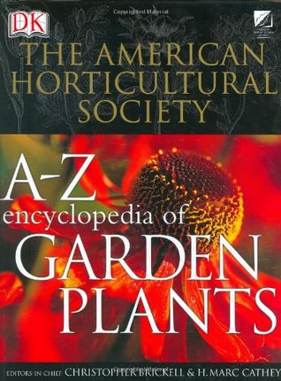 The American Horticultural Society A to Z Encyclopedia of Garden Plants