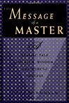 The Message of a Master: Classic Tale of Wealth, Wisdon, and the Secret of Success