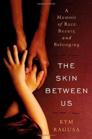 The Skin Between Us A Memoir of Race, Beauty, and Belonging