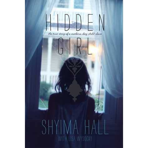 Hidden Girl: The True Story of a Modern-Day Child Slave by