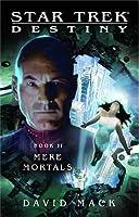 Mere Mortals (Star Trek: Titan, #6; Destiny, #2)