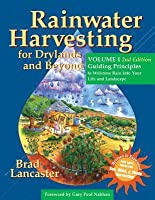 Rainwater Harvesting for Drylands and Beyond, Volume 1: Guiding Principles to Welcome Rain Into Your Life and Landscape, 2nd Edition