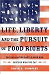 Life, Liberty, and the Pursuit of Food Rights: The Escalating Battle Over Who Decides What We Eat--Where Do Our Rights Begin and End When It Comes to Choosing What We Eat?