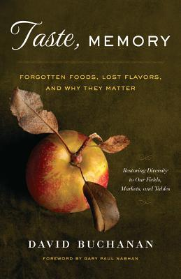 Taste, Memory: Forgotten Foods, Lost Flavors, and Why They Matter