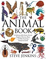The Animal Book: A Collection of the Fastest, Fiercest, Toughest, Cleverest, Shyest-And Most Surprising-Animals on Earth