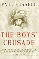 The Boys' Crusade: The American Infantry in Northwestern Europe 1944-45