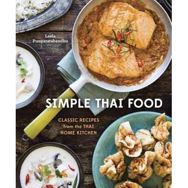 Simple Thai Food Clic Recipes From The Home Kitchen By Leela Punyaratabandhu