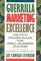 Guerrilla Marketing Excellence: The 50 Golden Rules for Small-Business Success