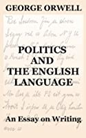 Politics And The English Language By George Orwell Politics And The English Language An Essay On Writing