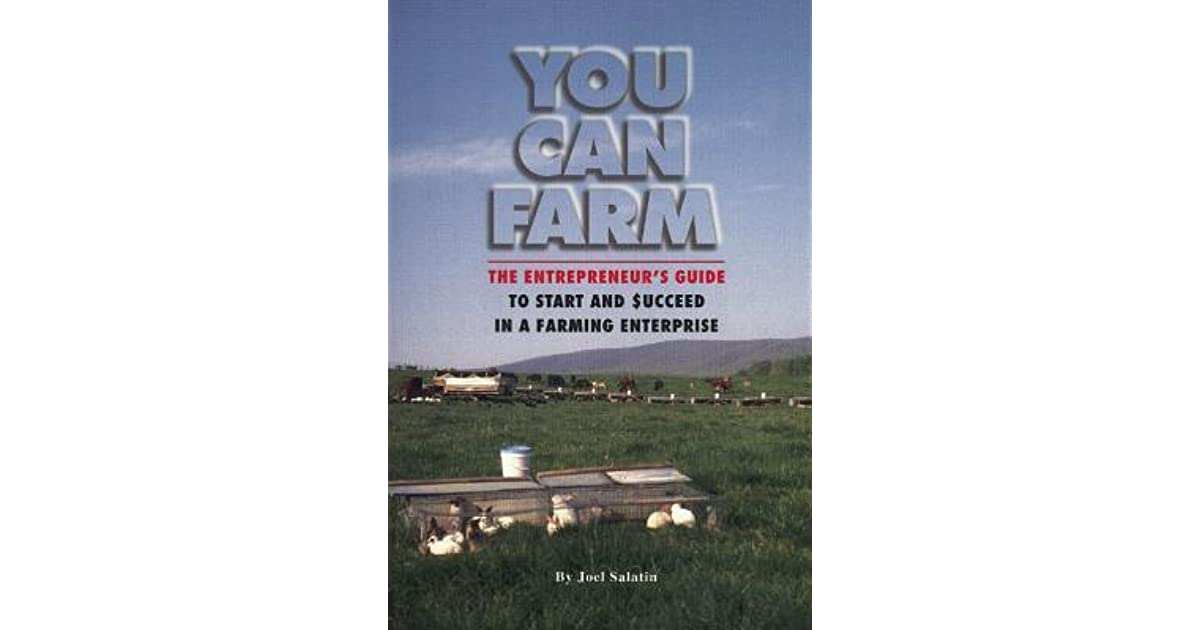 You Can Farm: The Entrepreneuru0027s Guide To Start And Succeed In A Farm  Enterprise By Joel Salatin