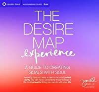 The Desire Map Experience: A Guide to Creating Goals with Soul