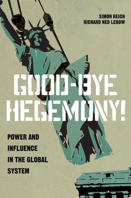 Good-Bye Hegemony! Power and Influence in the Global System