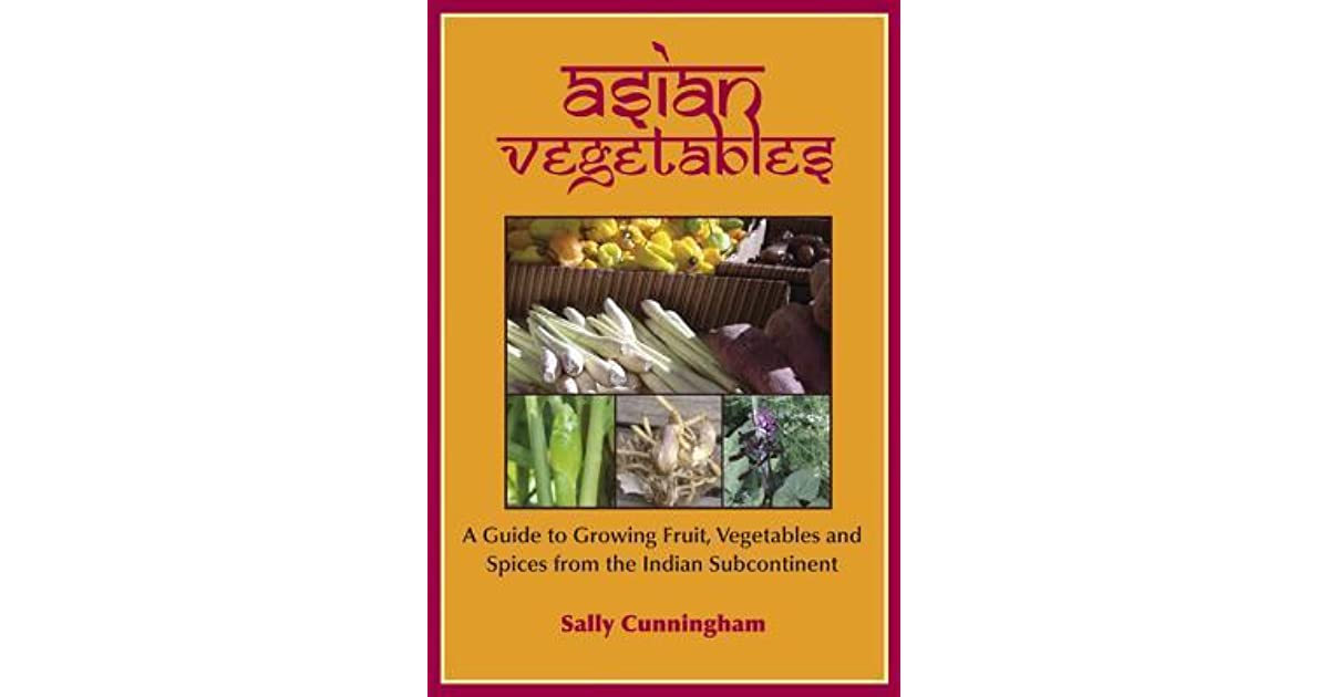 Asian Vegetables: A Guide to Growing Fruit, Vegetables and