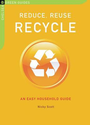 Reduce, Reuse, Recycle: An Easy Household Guide