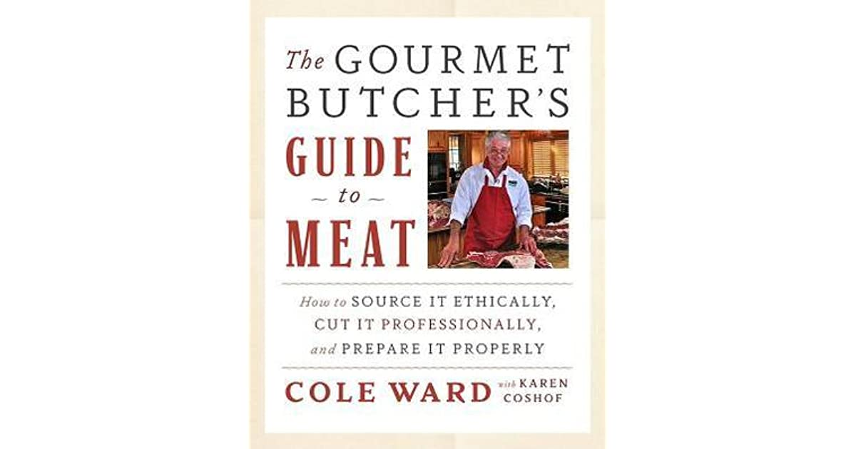 The Gourmet Butcher S Guide To Meat How Source It Ethically