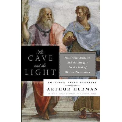 The Cave and the Light: Plato Versus Aristotle, and the Struggle for