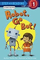 Robot, Go Bot! (Step Into Reading Step 1)