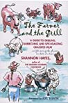 The Farmer and the Grill: A Guide to Grilling, Barbecuing and Spit-Roasting Grassfed Meat... and for Saving the Planet, One Bite at a Time.