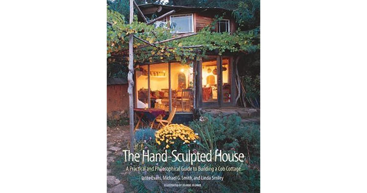 The hand sculpted house a philosophical and practical guide to the hand sculpted house a philosophical and practical guide to building a cob cottage a practical guide to building a cob cottage the real goods solar fandeluxe Choice Image