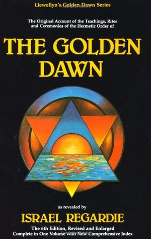 The Golden Dawn: The Original Account of the Teachings, Rites, and Ceremonies of the Hermetic Order