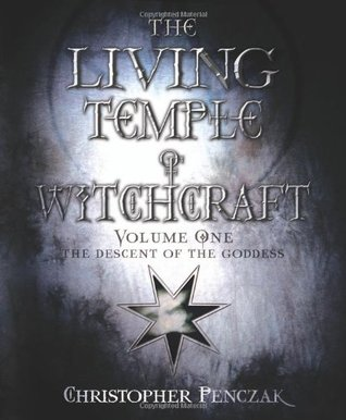The Living Temple of Witchcraft: The Descent of the Goddess (Temple of Witchcraft, #5; Living Temple of Witchcraft, #1)