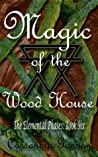 Magic of the Wood House (Elemental Phases, #6)