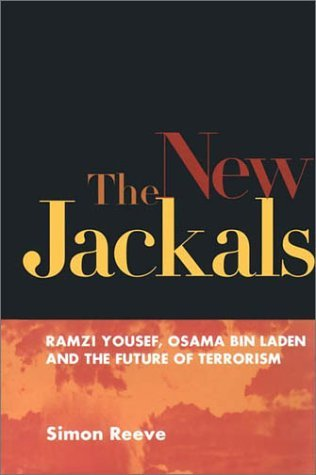 The New Jackals: Ramzi Yousef, Osama bin Laden, and the Future of Terrorism