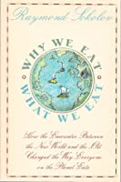 Why We Eat What We Eat: How the Encounter Between the New World and the Old Changed the Way Everyone on the Planet Eats