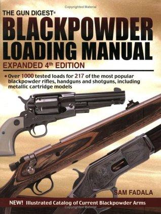The Gun Digest Blackpowder Loading Manual Sam Fadala