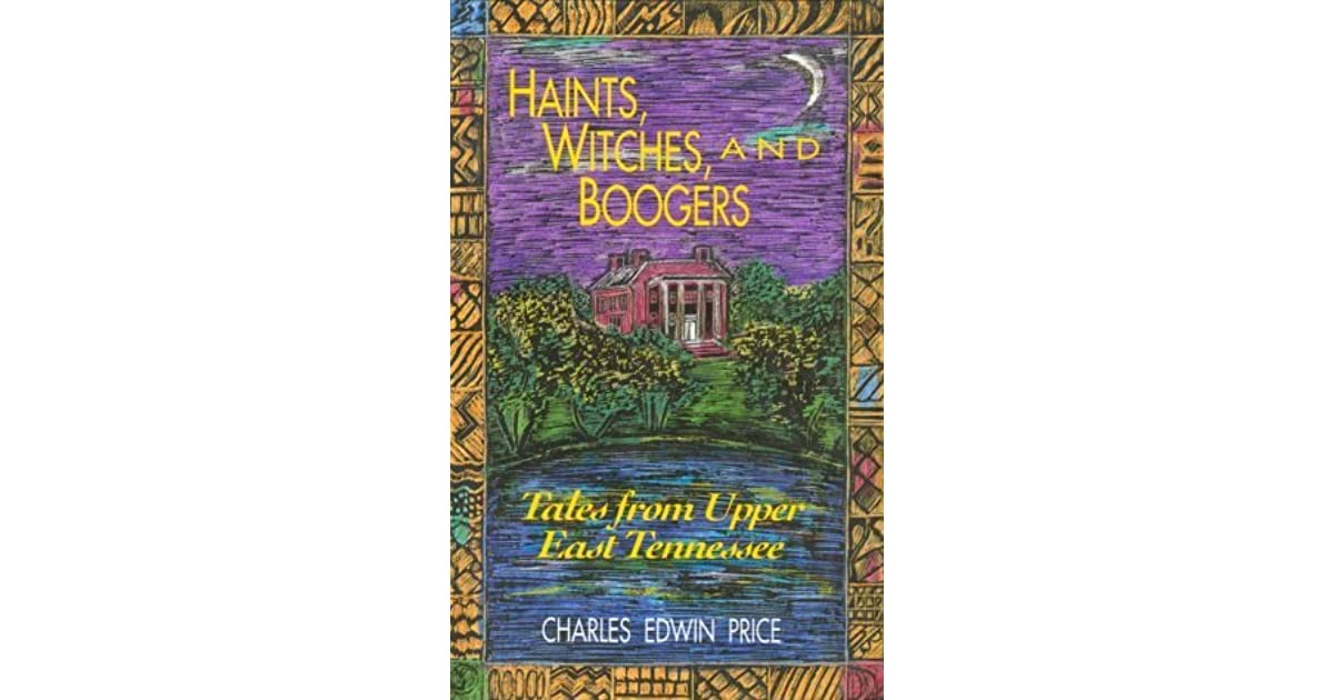 Haints, Witches, and Boogers: Tales from Upper East Tennessee by