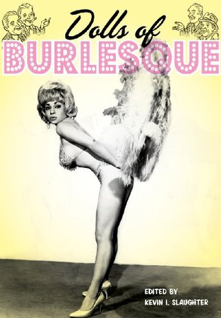 Dolls of Burlesque: Irma The Body, Dorian Dennis, Connie Vaughn and More Vintage Strip Tease Artists (Ladies of the Stage eBooks)
