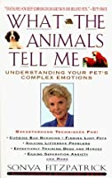 What the Animals Tell Me : Developing Your Innate Telepathic Skills to Understand and Communicate With Your Pets