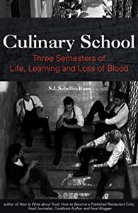 Culinary School: Three Semesters of Life, Learning, and Loss of Blood