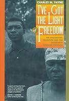 I've Got the Light Of Freedom: The Organizing Tradition & the Mississippi Freedom Struggle