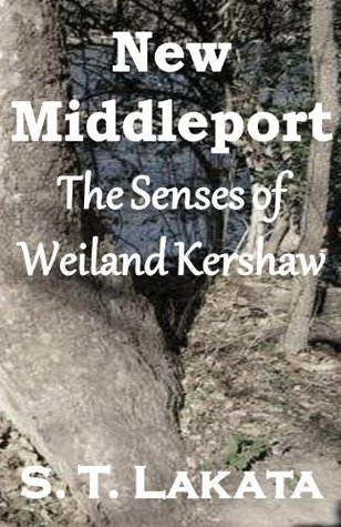 New Middleport: The Senses of Weiland Kershaw (The Weiland Kershaw Series, Book 1)