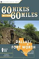 60 Hikes Within 60 Miles: Dallas, Fort Worth: Includes Tarrant, Collin and Denton Counties