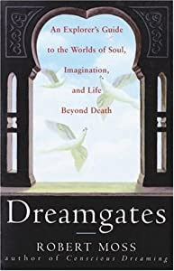 Dreamgates: An Explorer's Guide to the Worlds of Soul, Imagination, and Life Beyond Death
