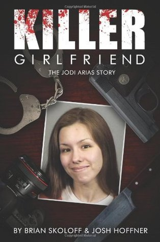 Killer Girlfriend The Jodi Arias Story