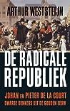 De radicale republiek: Johan en Pieter de la Court, dwarse denkers uit de Gouden eeuw