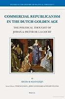 Commercial Republicanism in the Dutch Golden Age: The Political Thought of Johan & Pieter de La Court