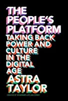 The People's Platform:Taking Back Power and Culture in the Digital Age