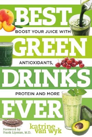 Best Green Drinks Ever Boost Your Juice with Protein- Antioxidants and More (Best Ever)