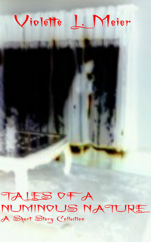 Tales of a Numinous Nature: A Short Story Collection