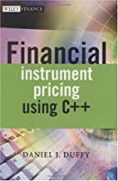 Financial Instrument Pricing Using C++ (The Wiley Finance Series)