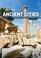 Ancient Cities: The Archaeology of Urban Life in the Ancient Near East and Egypt, Greece and Rome:2nd (Second) edition