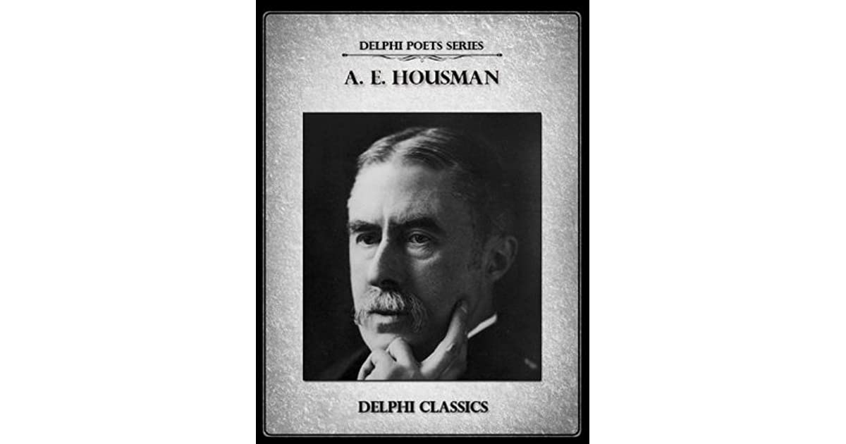 Complete Poetical Works of A. E. Housman (Delphi Classics) (Delphi Poets Series Book 30)