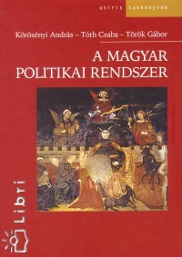 A magyar politikai rendszer András Körösényi, Csaba Tóth, Gábor Török
