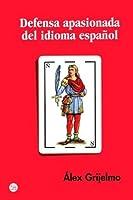 Defensa Apasionada Del Idioma Espanol/ a Passionate Defense of the Spanish Language